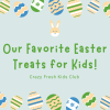 Favorite Easter Treats for Kids