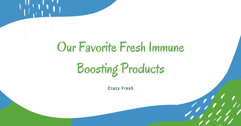 Our Favorite Fresh Immune Boosting Products